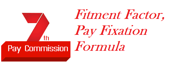 Fitment factor Pay Fixation Formula Under 7th Pay Commission
